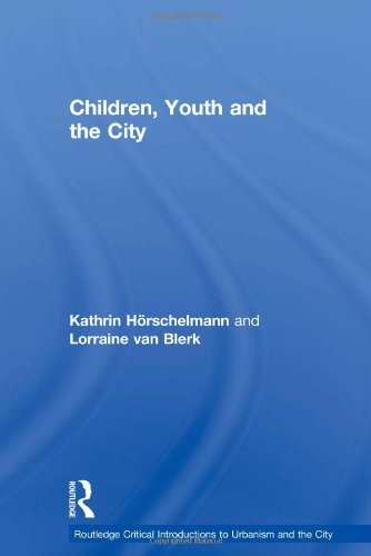 Children, Youth and the City (Routledge Critical Introductions to Urbanism and the City)