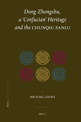 Dong Zhongshu, a Confucian Heritage and the <i>Chunqiu fanlu</i> (China Studies)