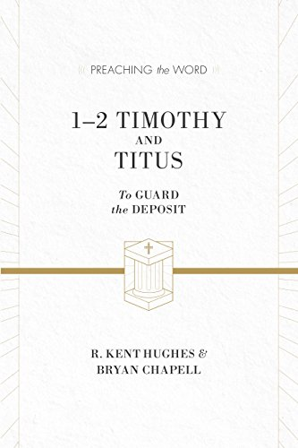 1–2 Timothy and Titus (ESV Edition): To Guard the Deposit (Preaching the Word)