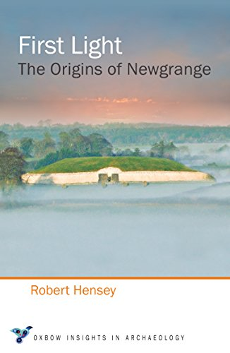 First Light: The Origins of Newgrange (Oxbow Insights in Archaeology)