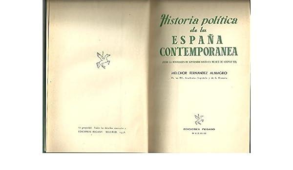 HISTORIA POLITICA DE LA ESPAÑA CONTEMPORANEA. Desde la revolución de septiembre hasta la muerte de Alfonso XII: Amazon.es: FERNÁNDEZ ALMAGRO, Melchor: Libros