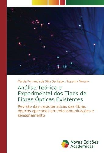 Análise Teórica e Experimental dos Tipos de Fibras Ópticas Existentes: Revisão das características das fibras ópticas aplicadas em telecomunicações e ...
