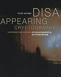 Disappearing Cryptography, Second Edition: Information Hiding: Steganography & Watermarking (The Morgan Kaufmann Series in Software Engineering and Programming)