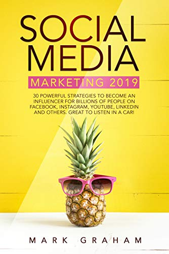Social Media Marketing 2019: 30 Powerful Strategies to Become an Influencer for Billions of People on Facebook, Instagram, YouTube, LinkedIn and Others. Great to Listen in a Car!
