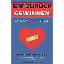 EX zurück gewinnen in nur 30 Tagen Trennungsratgeber um den/die Ex zurückgewinnen und Trennung überwinden mit der Ex zurück Strategie (German Edition)