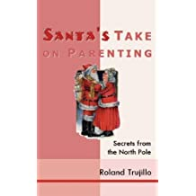 Santa's Take on Parenting: Secrets from the North Pole
