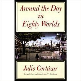Around the Day in Eighty Worlds by Cortazar, Julio (1989)