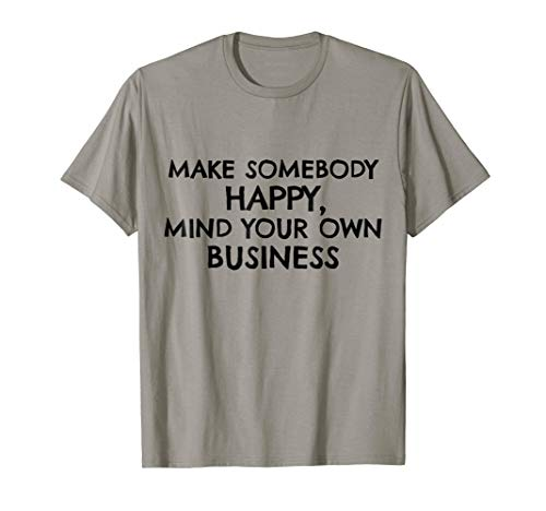 Make Somebody Happy Mind Your Own Business Funny T-Shirt by Anti Social Club T-Shirts (Image #2)