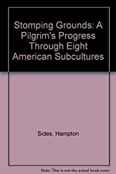 Stomping Grounds: A Pilgrim's Progress Through Eight American Subcultures