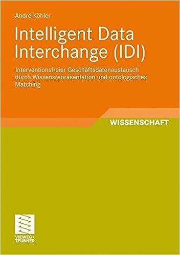 Book Intelligent Data Interchange (IDI): Interventionsfreier Geschäftsdatenaustausch durch Wissensrepräsentation und ontologisches Matching<br> . . . ... und intelligenter Datenauswertung)