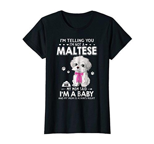 Womens I'm Telling You I'm Not Maltese I'm A Baby Mom Said T - Womens Maltese