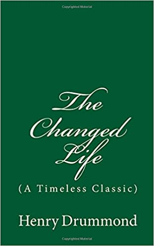 0752a177b The Changed Life  (A Timeless Classic)  Henry Drummond  9781546627715   Amazon.com  Books