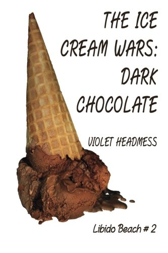 The Ice Cream Wars: dark chocolate (Libido Beach) (Volume 2) pdf epub