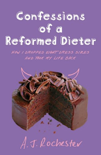 Read Online Confessions of a Reformed Dieter : How I Dropped Eight Dress Sizes and Took My Life Back PDF