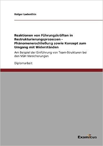 Reaktionen von Führungskräften in Restrukturierungsprozessen - Phänomenerschließung sowie Konzept zum Umgang mit Widerständen