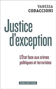 Justice d'exception : L'Etat face aux crimes politiques et terroristes par Vanessa Codaccioni