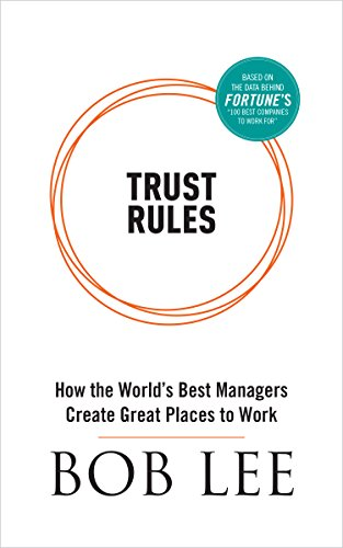 Trust Rules: How the World's Best Managers Create Great Plac