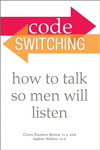 Code Switching: How to Talk So Men Will Listen: Amazon com: Books