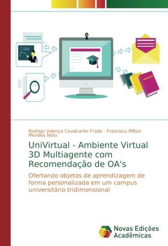 UniVirtual - Ambiente Virtual 3D Multiagente com Recomendao de OA's: Ofertando objetos de aprendizagem de forma personalizada em um campus universitrio tridimensional (Portuguese Edition)