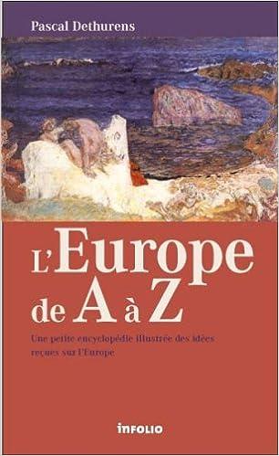 Lire L'Europe de A à Z : Une petite encyclopédie illustrée des idées reçues sur l'Europe pdf, epub
