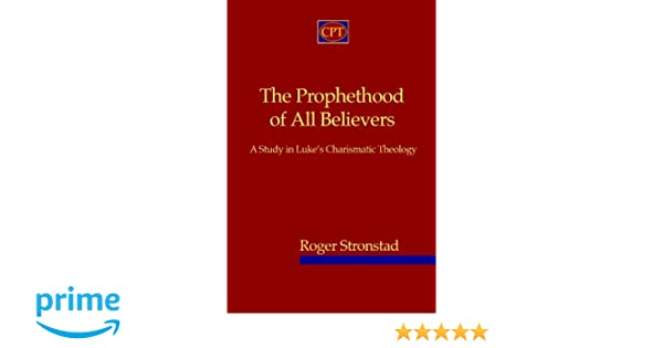 Prophethood of All Believers (Journal of Pentecostal Theology Suppleme Series, 16)