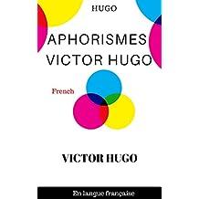 Aphorismes Victor Hugo: Victor Hugo Citations   (French Edition)