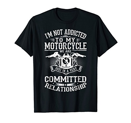 I'm Not Addicted To My Motorcycle T Shirts