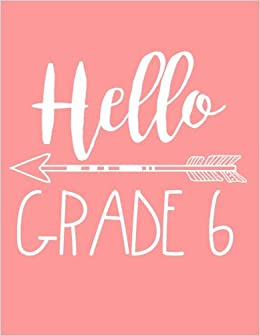 Hello Grade 6: Back To School Composition Notebook Sixth Grade Girls  (Journals For Kids To Write In)(8.5 X 11)