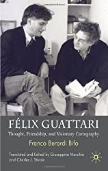 Felix Guattari: Thought, Friendship and Visionary Cartography