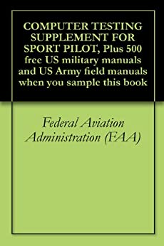 COMPUTER TESTING SUPPLEMENT FOR SPORT PILOT, Plus 500 free US military manuals and US Army field manuals when you sample this book