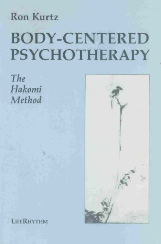 Body-Centered Psychotherapy: The Hakomi Method: The Integrated Use of Mindfulness, Nonviolence and the Body