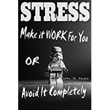 STRESS: Make It WORK For You OR Avoid It Completely