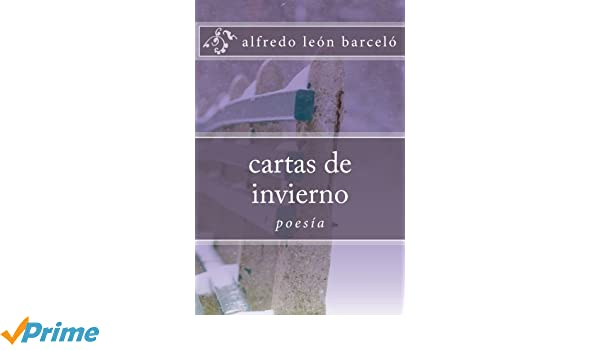 cartas de invierno (Spanish Edition): Alfredo Leon Barcelo ...