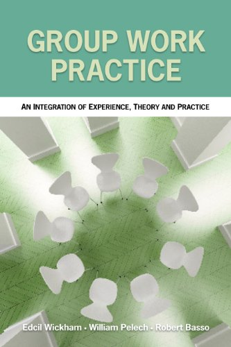 Group Work Practice: An Integration of Experience, Theory and Practice - Edcil Wickham; William Palech; Robert Basso