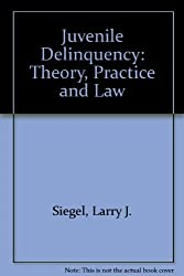 Juvenile Delinquency: Theory, Practice and Law