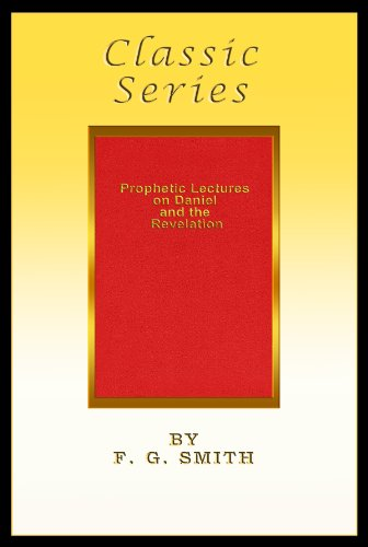 Prophetic Lectures on Daniel and the Revelation (Classic ()