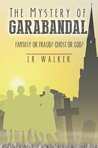 The Mystery of Garabandal: Fantasy or Fraud? Ghost or -