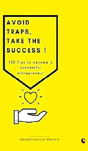 avoid traps, TAKE THE SUCCESS ! : 100 Tips to become a successful entrepreneur (entrepreneur books)