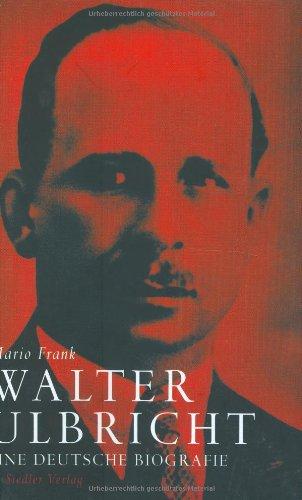 Walter Ulbricht: Eine deutsche Biografie
