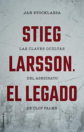 Stieg Larsson. El legado: Las claves ocultas del asesinato de Olof Palme (No