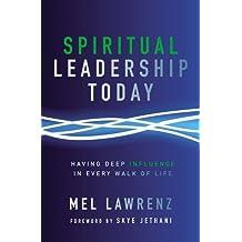 Spiritual Leadership Today: Having Deep Influence in Every Walk of Life