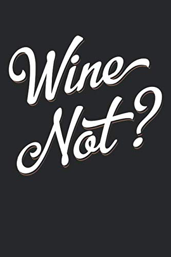 - Wine Not?: Wine Review Journal (6x9 Notebook, Diary, Log, Record Keeper, 100 Pages )
