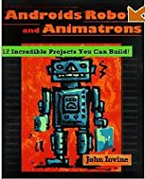 Robots, Androids, and Animatrons: 12 Incredible Projects You Can Build (ISBN#0-07-032804-8)