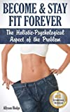 Become & Stay Fit Forever: The Holistic-Psychological  Aspect of the Problem
