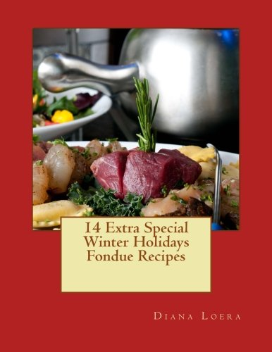 14 Extra Special Winter Holidays Fondue Recipes by Diana Loera