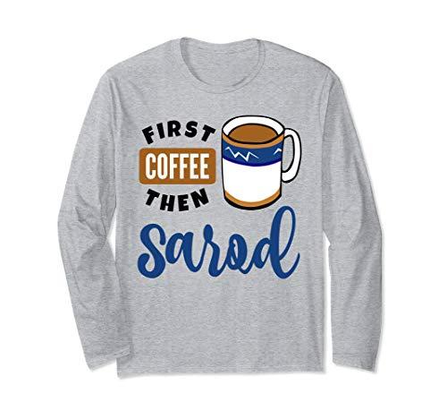 First Coffee Then Sarod Music Lover Coffee Mug Long Sleeve T-Shirt