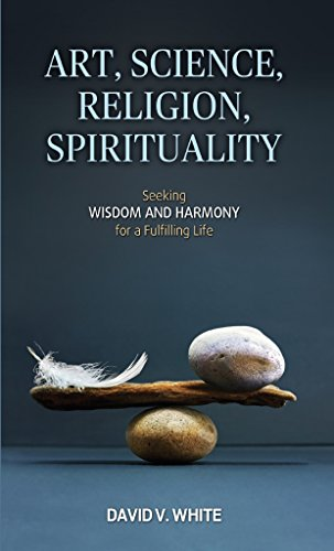 Art, Science, Religion, Spirituality: Seeking Wisdom and Harmony for a Fulfilling Life