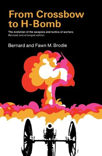 From Crossbow to H-Bomb:The Evolution of the Weapons and Tactics of Warfare