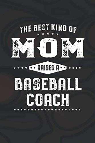 The Best Kind Of Mom Raises A Baseball Coach: Family life Grandma Mom love marriage friendship parenting wedding divorce Memory dating Journal Blank Lined Note Book Gift (Best College Baseball Coaches)