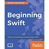 Beginning Swift: Master the fundamentals of programming in Swift 4